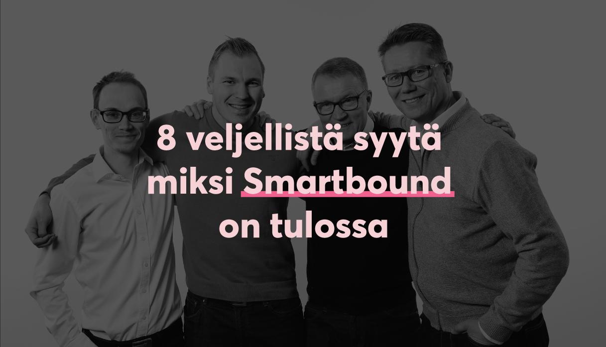 8 veljellistä syytä miksi Smartbound on tulossa